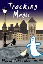 Tracking Magic - Max Killian Investigations ebook by Maria Schneider