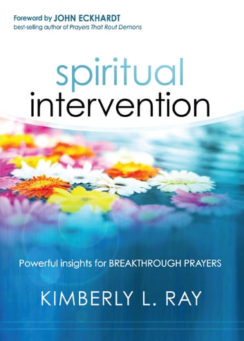 Spiritual Intervention - Powerful Insights for Breakthrough Prayers ebook by Kimberly L Ray