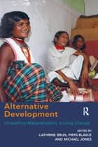 Alternative Development - Unravelling Marginalization, Voicing Change ebook by Cathrine Brun, Piers Blaikie