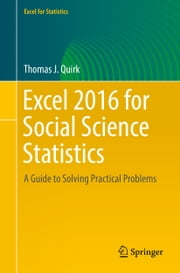Excel 2016 for Social Science Statistics - A Guide to Solving Practical Problems ebook by Thomas J Quirk
