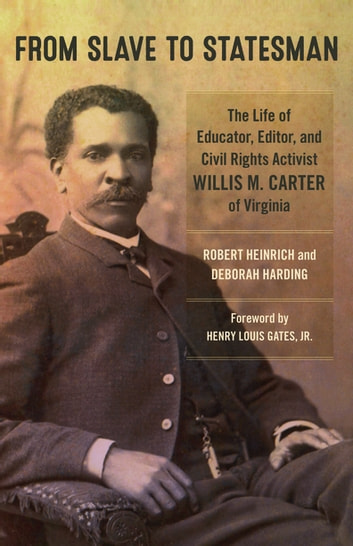 From Slave to Statesman - The Life of Educator, Editor, and Civil Rights Activist Willis M. Carter of Virginia ebook by Robert Heinrich,Deborah Harding