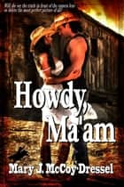 Howdy, Ma'am - Bull Rider Series, #1 ebook by Mary J. McCoy-Dressel