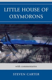 Little House of Oxymorons - with commentaries ebook by Steven Carter
