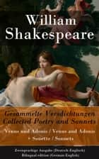 Gesammelte Versdichtungen / Collected Poetry and Sonnets - Zweisprachige Ausgabe (Deutsch-Englisch) - Bilingual edition (German-English) Venus und Adonis / Venus and Adonis + Sonette / Sonnets ebook by William Shakespeare, Ferdinand Freiligrath, Karl Kraus,...