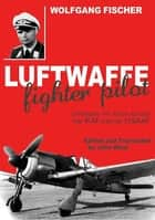 Luftwaffe Fighter Pilot Defending the Reich Against the RAF and USAAF ebook by Wolfgang Fischer