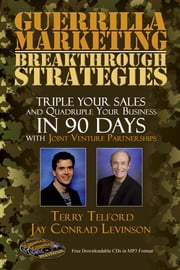 Guerrilla Marketing: Breakthrough Strategies: Triple Your Sales and Quadruple Your Business In 90 Days With Joint Venture Partnerships ebook by Telford, Terry