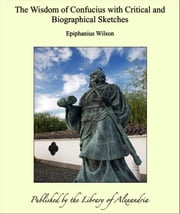 The Wisdom of Confucius with Critical and Biographical Sketches ebook by Epiphanius Wilson