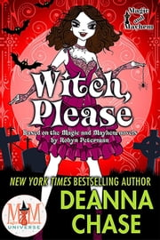 Witch Please: Magic and Mayhem Universe - Ida May Chronicles, #2 ebook by Deanna Chase