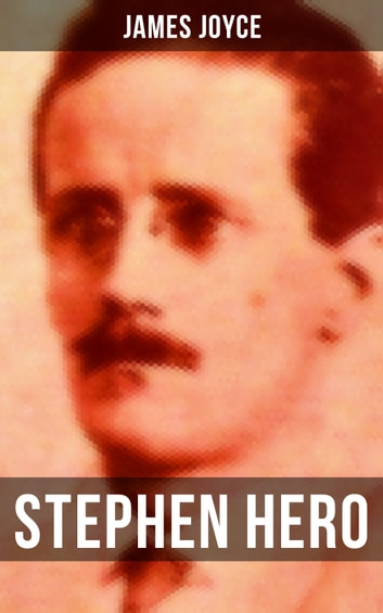STEPHEN HERO - The precursor of A Portrait of the Artist as a Young Man ebook by James Joyce