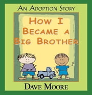 How I Became A Big Brother ebook by MOORE, DAVE