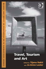 Travel, Tourism and Art ebook by Dr Jo-Anne Lester,Dr Tijana Rakic,Dr Jan Mosedale,Dr Caroline Scarles