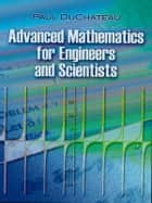 Advanced Mathematics for Engineers and Scientists ebook by Paul DuChateau