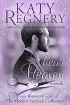 Shear Heaven - A Modern Fairytale ebook by Katy Regnery