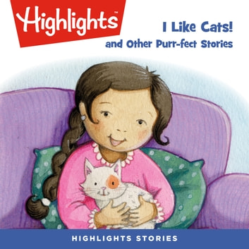 I Like Cats! and Other Purr-fect Stories audiobook by Highlights for Children,Highlights for Children