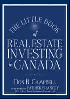 The Little Book of Real Estate Investing in Canada ebook by Don R. Campbell,Patrick Francey