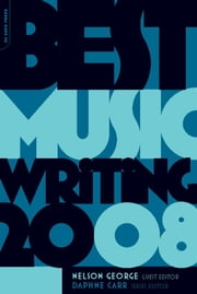 Best Music Writing 2008 ebook by Nelson George,Daphne Carr