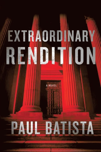 Extraordinary Rendition ebook by Paul Batista
