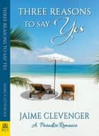Three Reasons to Say Yes ebook by Jaime Clevenger