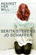 Against Her Will ebook by Serita Stevens, Jo Schaffer