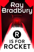 R is for Rocket ebook by Ray Bradbury