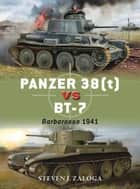 Panzer 38(t) vs BT-7 - Barbarossa 1941 ebook by Steven J. Zaloga, Jim Laurier