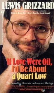 If Love were Oil, I'd be about a Quart Low ebook by Lewis Grizzard