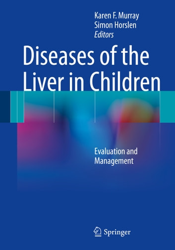 Diseases of the Liver in Children - Evaluation and Management ebook by