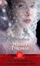 Celle que j'attendais ebook by Sherry Thomas, Anne Busnel