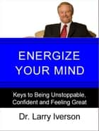 Energize Your Mind ebook by Dr. Larry Iverson