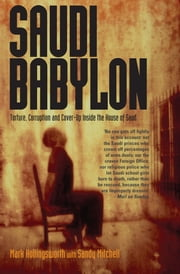 Saudi Babylon - Torture, Corruption and Cover-Up Inside the House of Saud ebook by Sandy Mitchell,Mark Hollingsworth