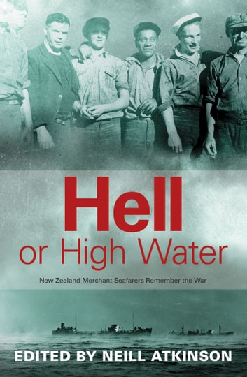Hell or High Water - New Zealand Merchant Seafarers Remember the War ebook by Neill Atkinson