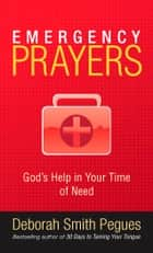 Emergency Prayers - God's Help in Your Time of Need ebook by Deborah Smith Pegues