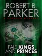 Pale Kings and Princes (A Spenser Mystery) ebook by Robert B. Parker