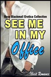 See Me In My Office: Boss Blackmail Erotica Collection ebook by Illicit Romance