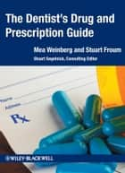The Dentist's Drug and Prescription Guide ebook by Stuart Segelnick,Mea A. Weinberg,Stuart J. Froum