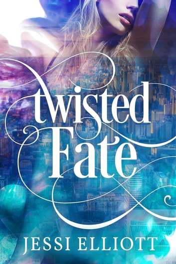 Twisted Fate ebook by Jessi Elliott