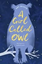 A Girl Called Owl ebook by Amy Wilson