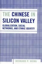 The Chinese in Silicon Valley ebook by Bernard P. Wong