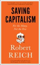 Saving Capitalism - For The Many, Not The Few ebook by Robert Reich