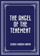The Angel of the Tenement ebook by George Madden Martin
