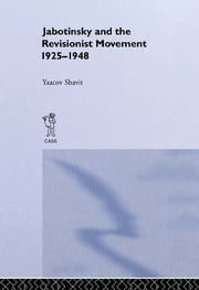 Jabotinsky and the Revisionist Movement 1925-1948 ebook by Yaacov Shavit