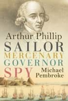 Arthur Phillip ebook by Michael Pembroke