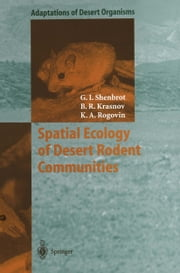 Spatial Ecology of Desert Rodent Communities ebook by Georgy I. Shenbrot,Boris Krasnov,Konstantin A. Rogovin