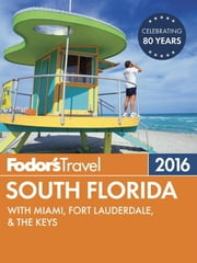 Fodor's South Florida 2016 - with Miami, Fort Lauderdale & the Keys ebook by Fodor's Travel Guides