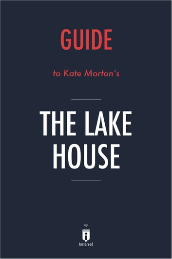 Guide to Kate Morton's The Lake House by Instaread ebook by Instaread