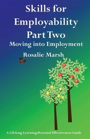 Skills for Employability Part Two - Moving Into Employment ebook by Rosalie Marsh
