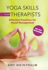 Yoga Skills for Therapists: Effective Practices for Mood Management ebook by Amy Weintraub