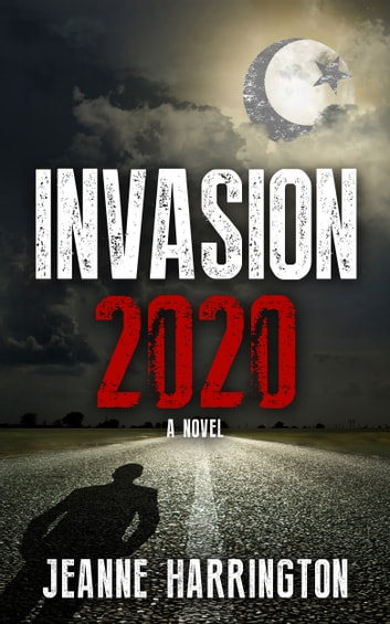 Invasion 2020 - A Christian Suspense Novel ebook by Jeanne Harrington
