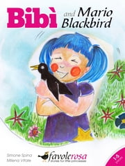 Bibì and Mario Blackbird - A story for little girls aged 1 to 5 years ebook by Simone Spina,Milena Vitale
