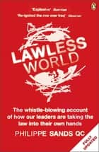 Lawless World - Making and Breaking Global Rules ebook by Philippe Sands